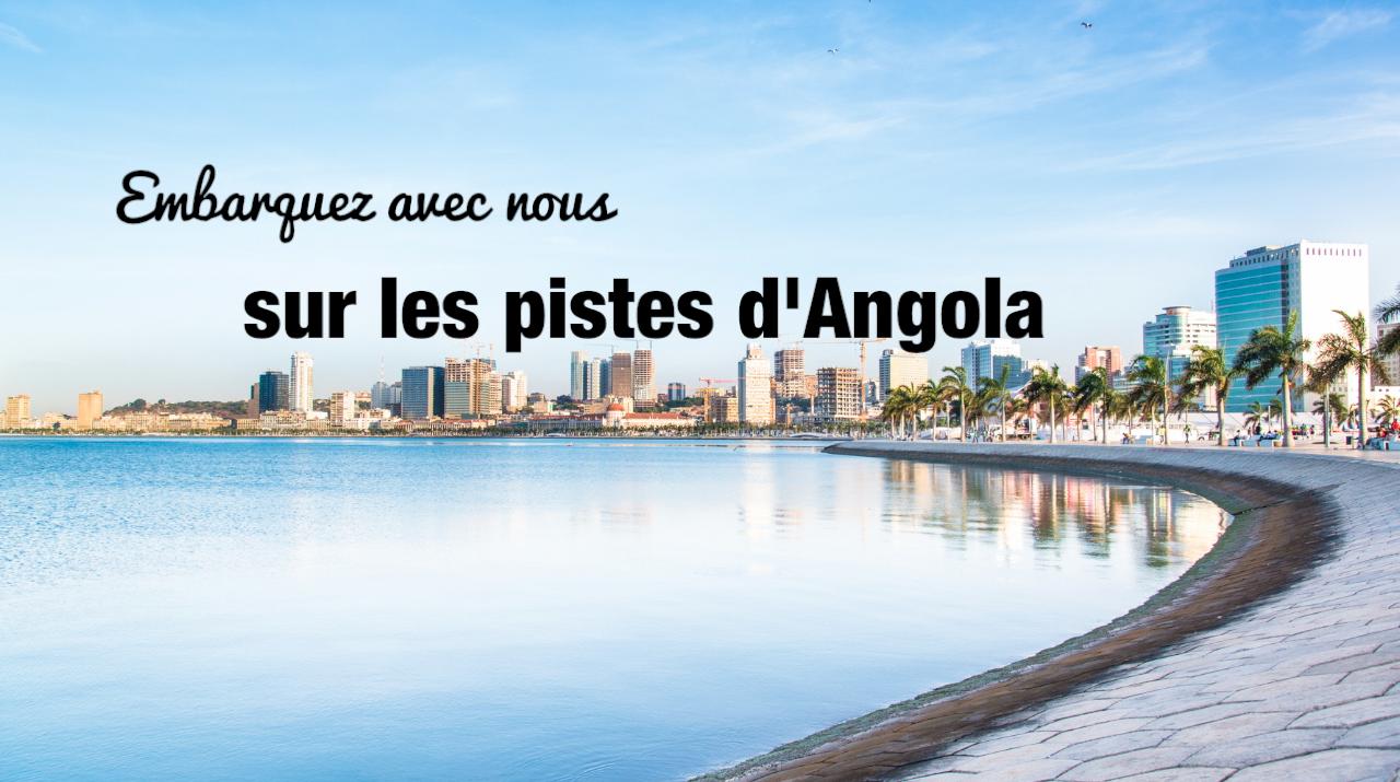 Embarquez avec nous sur les pistes d'Angola…